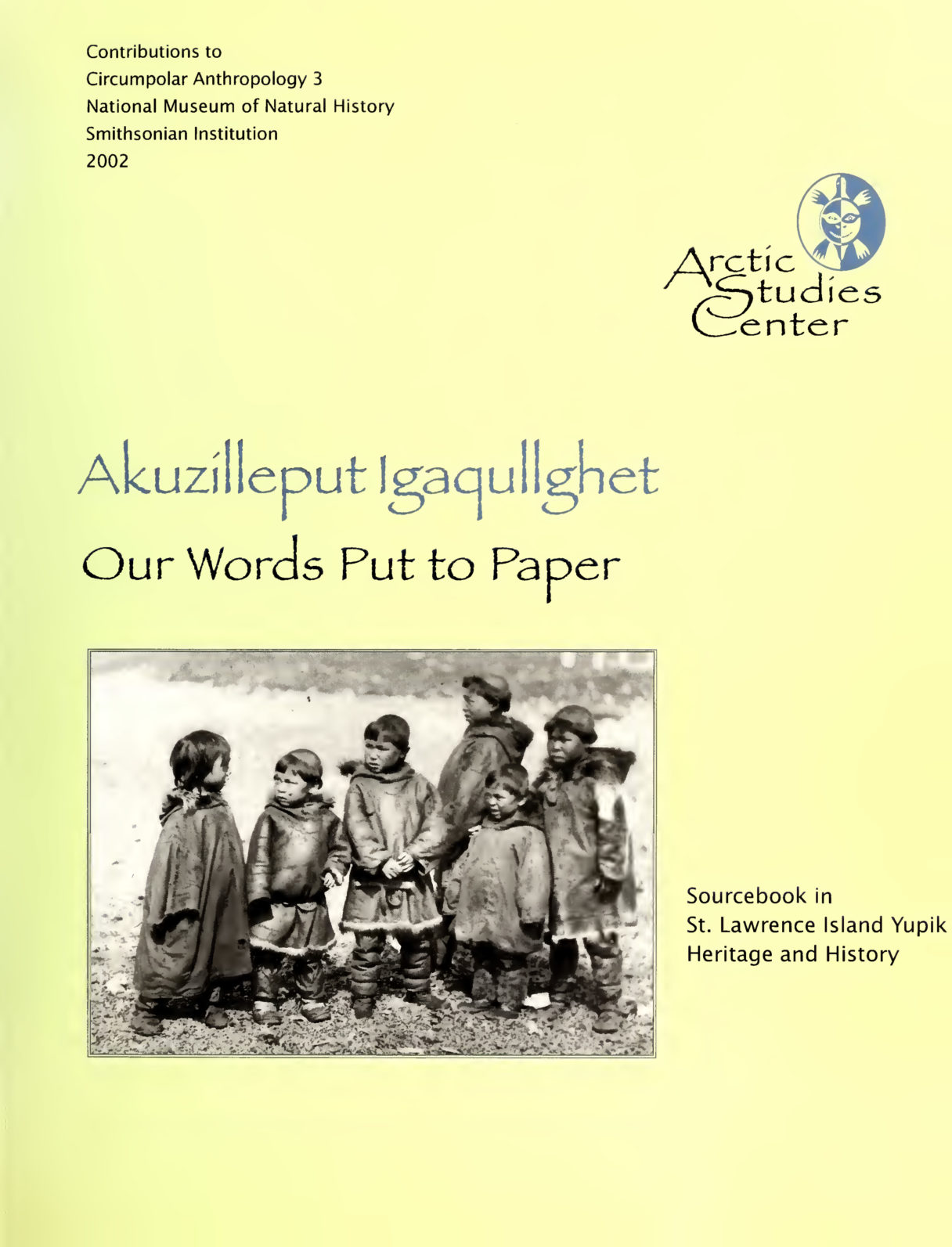 "Cover of the book ""Akuzilleput Igaqullghet: Our Words Put to Paper,"" showing an historical, black-and-white photograph of young Alaska Native children wearing traditional garments."